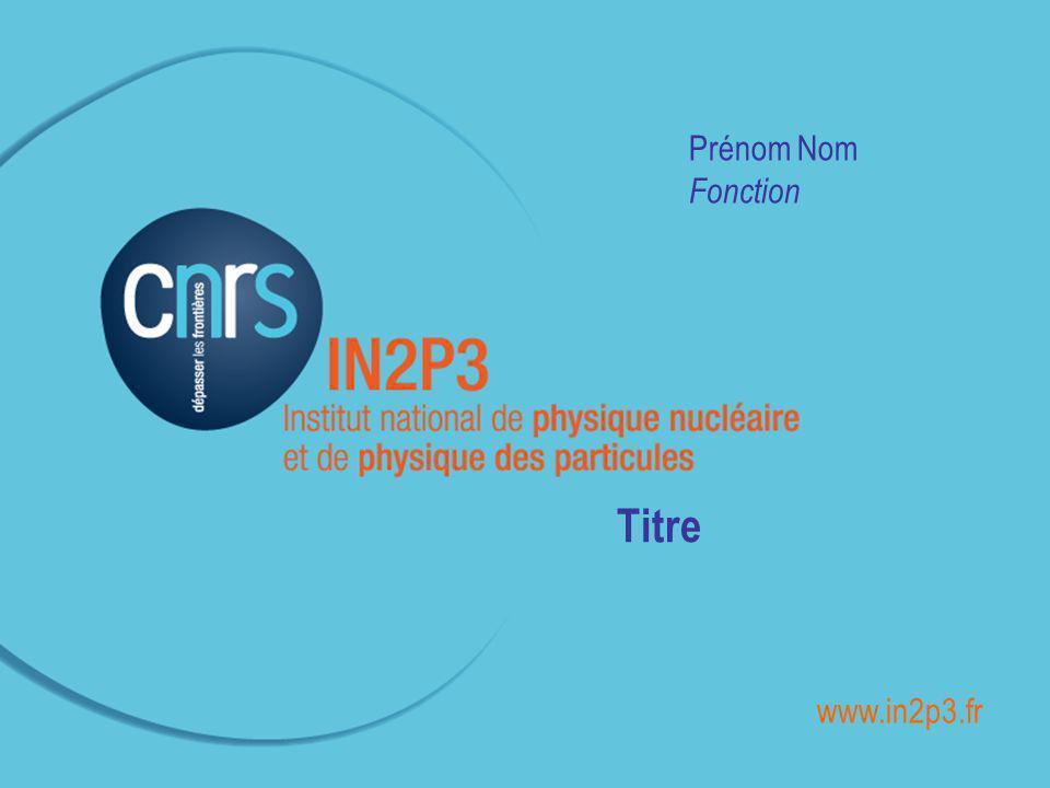 Prénom Nom Fonction Titre www.in2p3.fr