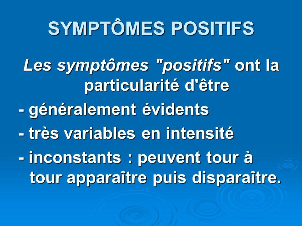Les symptômes positifs ont la particularité d être