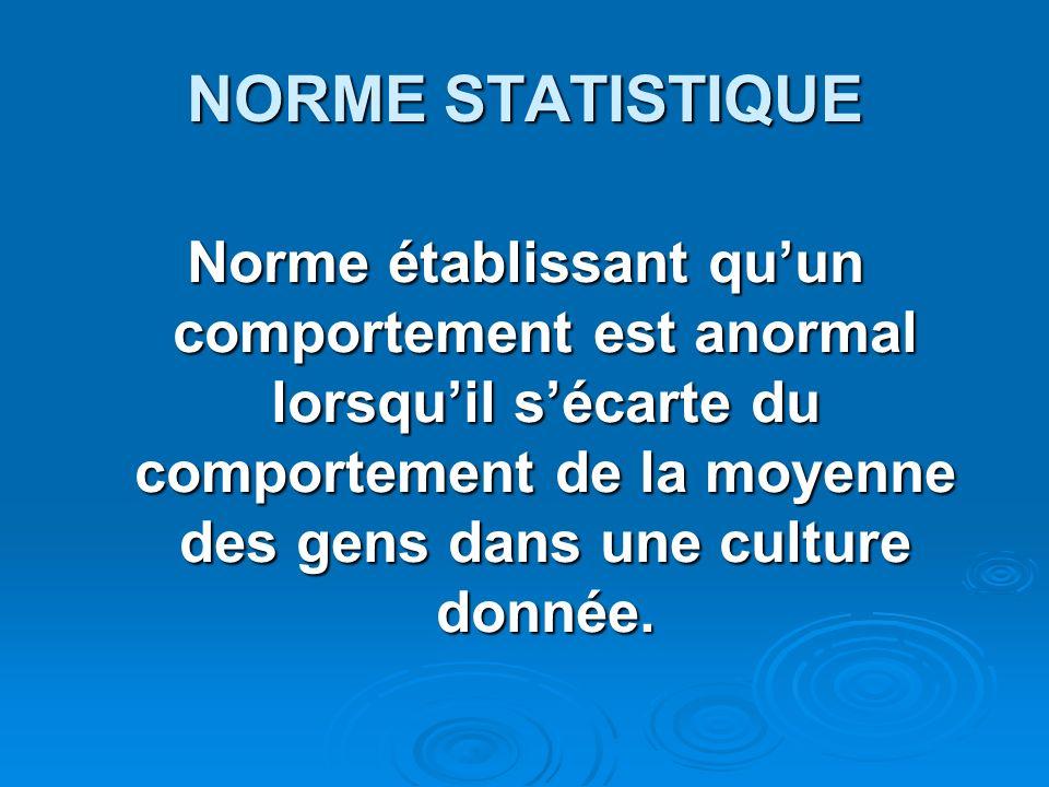 NORME STATISTIQUE Norme établissant qu'un comportement est anormal lorsqu'il s'écarte du comportement de la moyenne des gens dans une culture donnée.