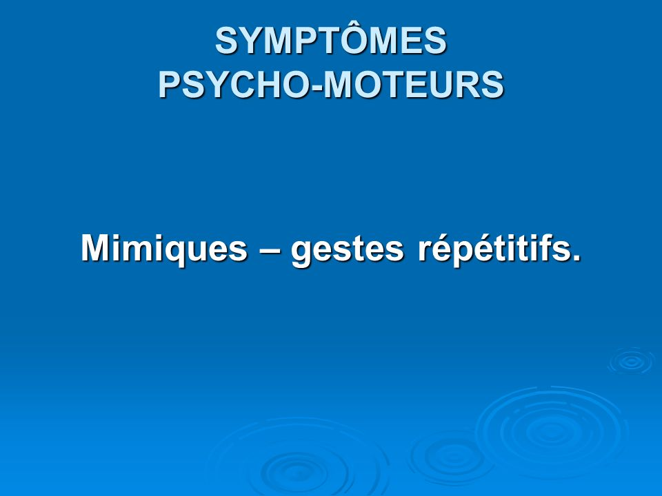 SYMPTÔMES PSYCHO-MOTEURS