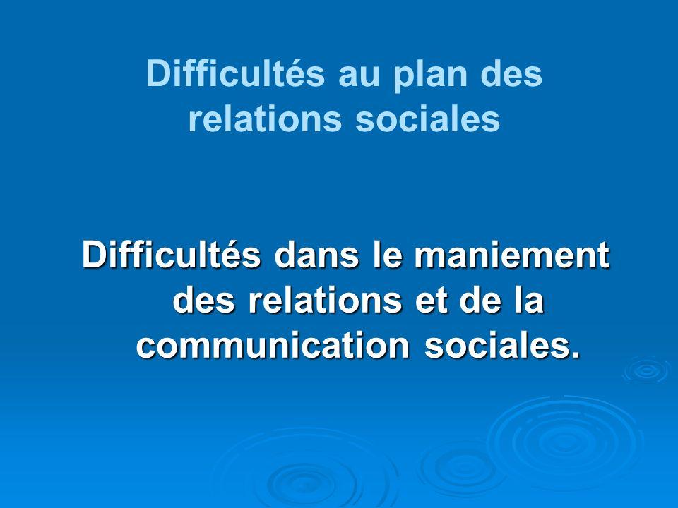 Difficultés au plan des relations sociales