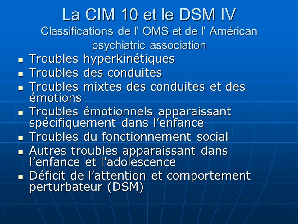 La CIM 10 et le DSM IV Classifications de l' OMS et de l' Américan psychiatric association