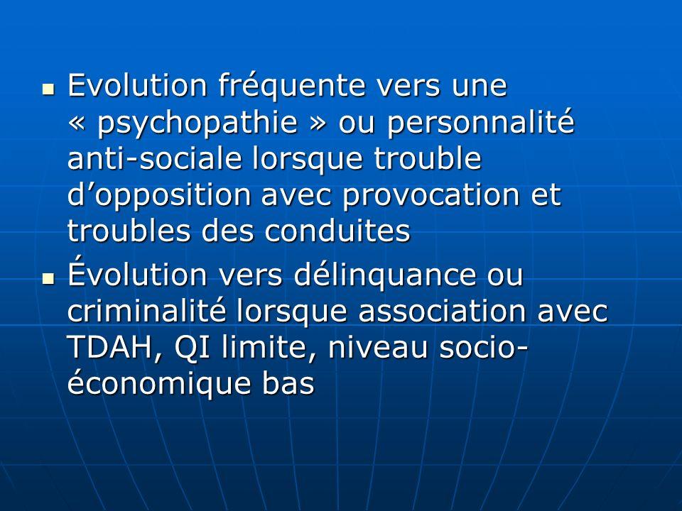 Evolution fréquente vers une « psychopathie » ou personnalité anti-sociale lorsque trouble d'opposition avec provocation et troubles des conduites