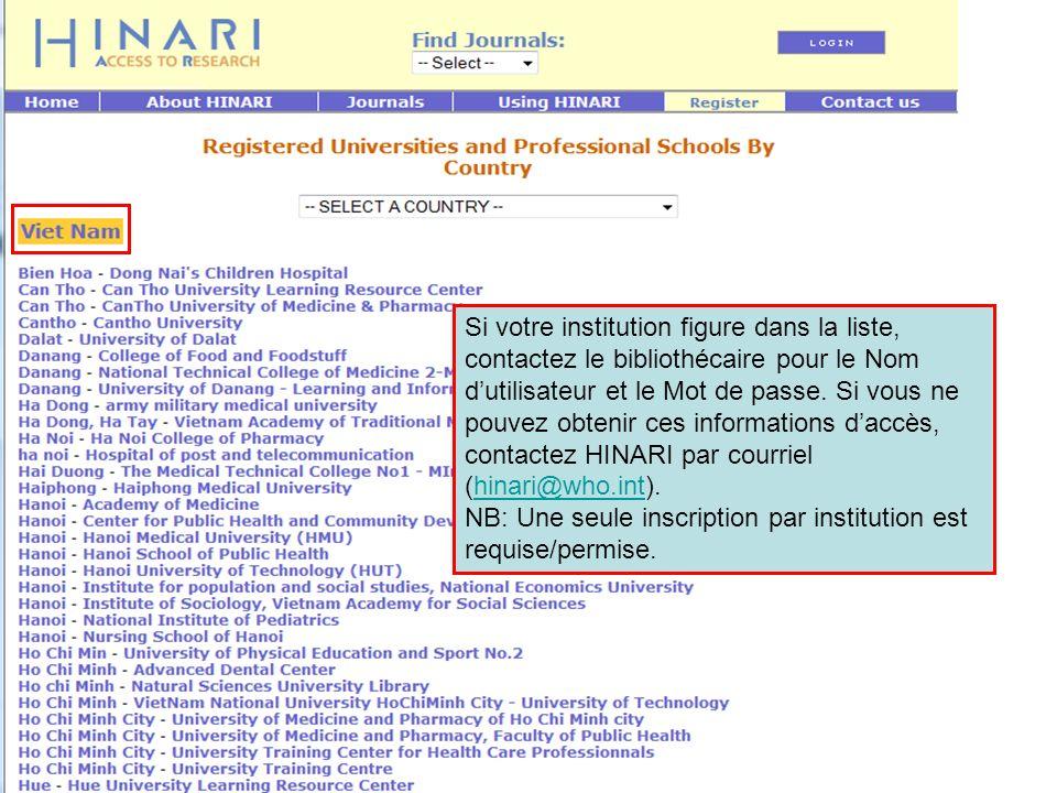 Si votre institution figure dans la liste, contactez le bibliothécaire pour le Nom d'utilisateur et le Mot de passe. Si vous ne pouvez obtenir ces informations d'accès, contactez HINARI par courriel (hinari@who.int).