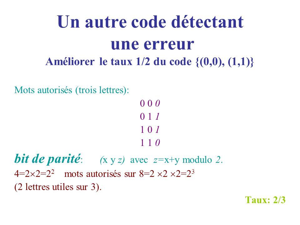 Un autre code détectant une erreur Améliorer le taux 1/2 du code {(0,0), (1,1)}