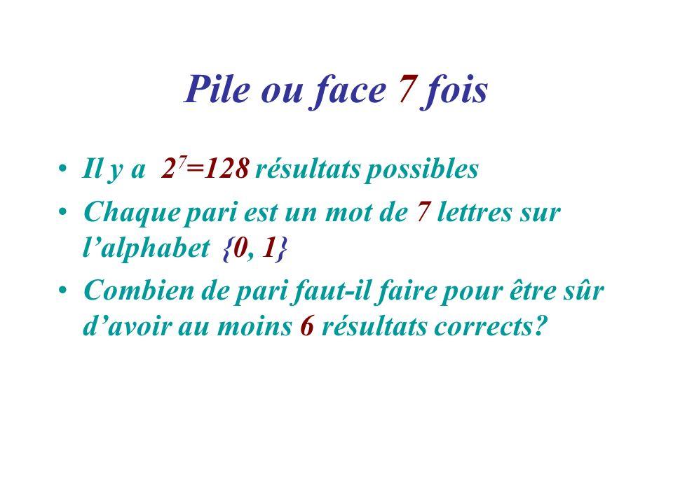 Pile ou face 7 fois Il y a 27=128 résultats possibles
