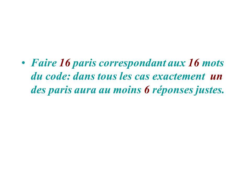 Faire 16 paris correspondant aux 16 mots du code: dans tous les cas exactement un des paris aura au moins 6 réponses justes.