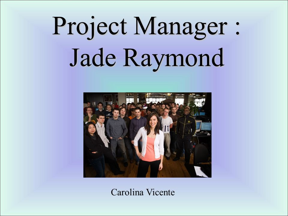 Project Manager : Jade Raymond