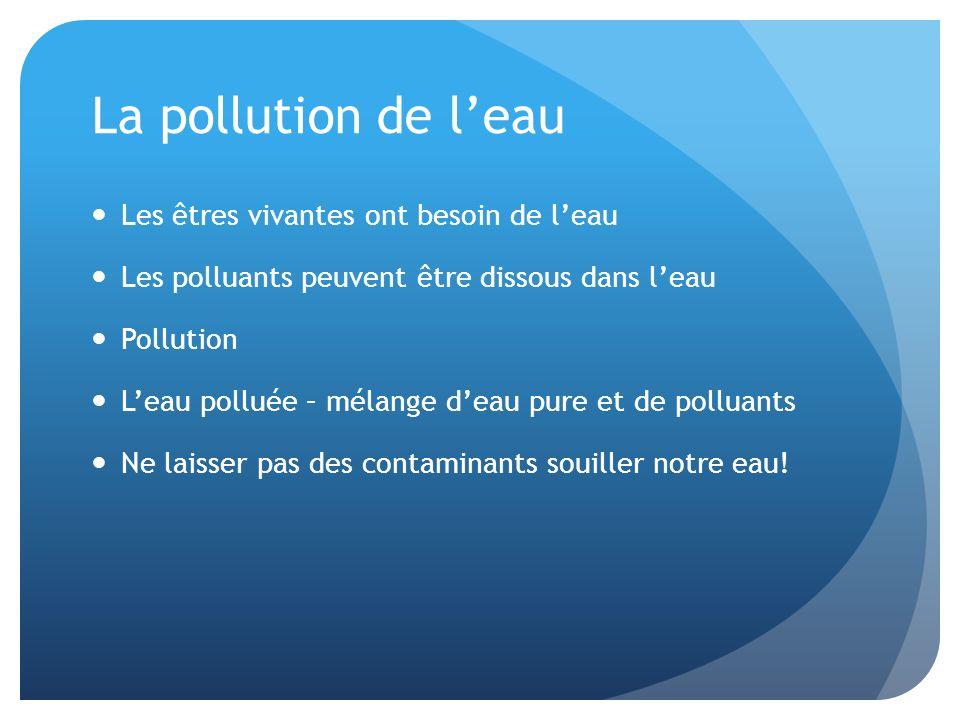 La pollution de l'eau Les êtres vivantes ont besoin de l'eau