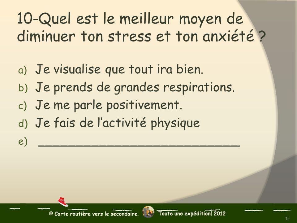 10-Quel est le meilleur moyen de diminuer ton stress et ton anxiété