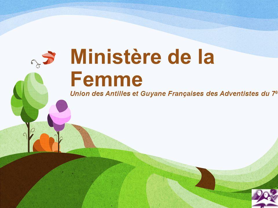 Ministère de la Femme Union des Antilles et Guyane Françaises des Adventistes du 7ème Jour