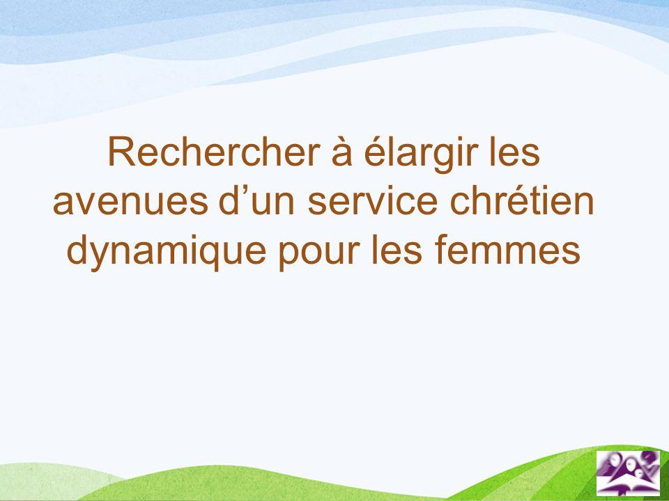 Rechercher à élargir les avenues d'un service chrétien dynamique pour les femmes