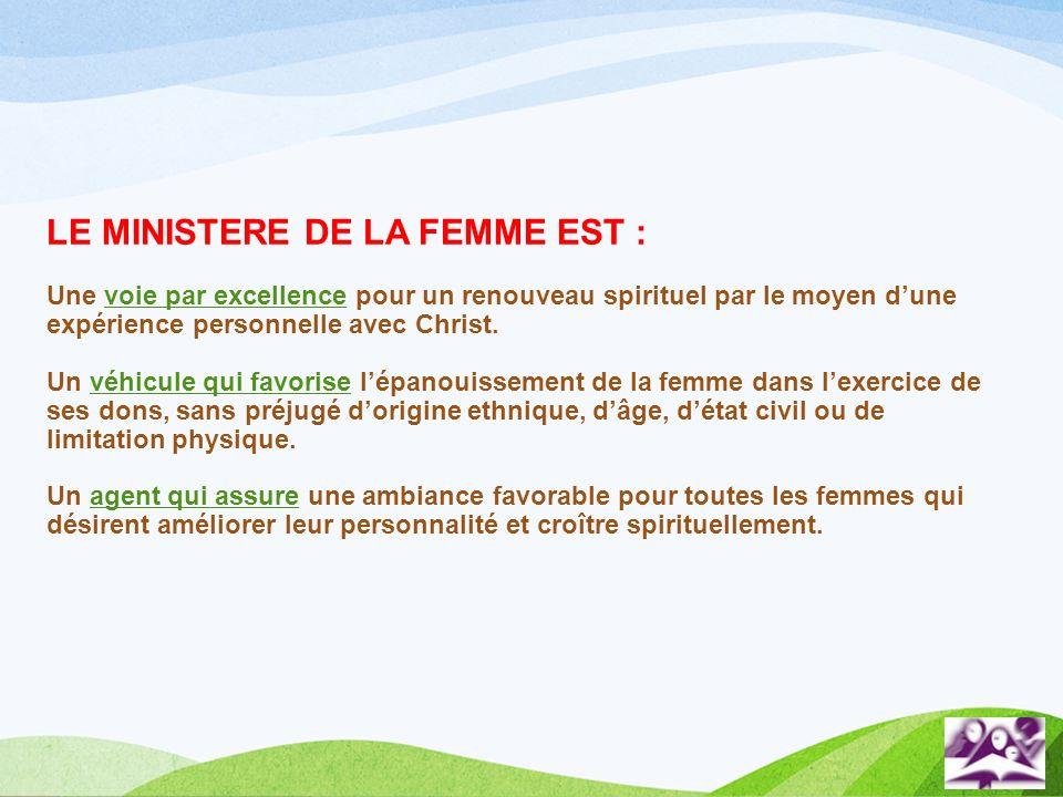 LE MINISTERE DE LA FEMME EST : Une voie par excellence pour un renouveau spirituel par le moyen d'une expérience personnelle avec Christ.