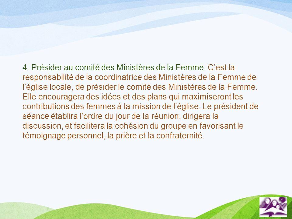 4. Présider au comité des Ministères de la Femme