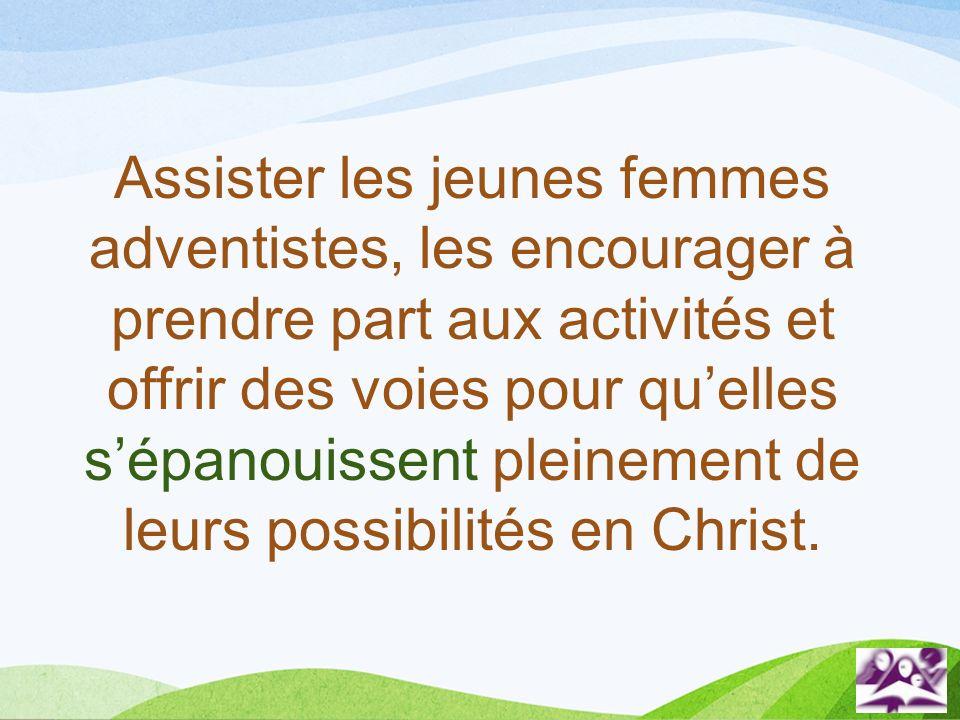 Assister les jeunes femmes adventistes, les encourager à prendre part aux activités et offrir des voies pour qu'elles s'épanouissent pleinement de leurs possibilités en Christ.