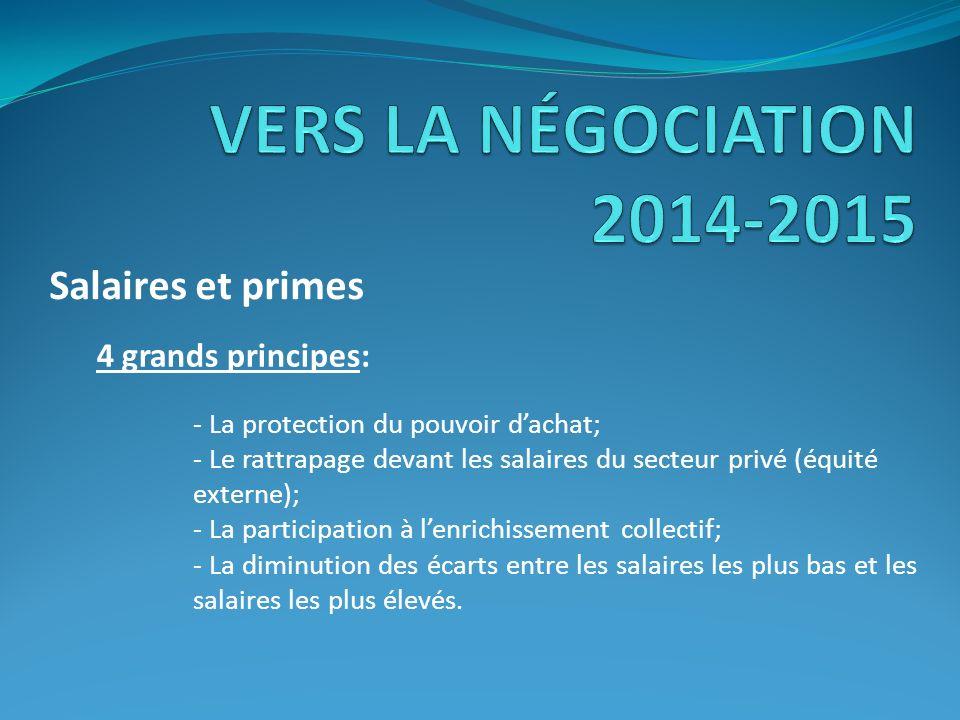 VERS LA NÉGOCIATION 2014-2015 Salaires et primes 4 grands principes: