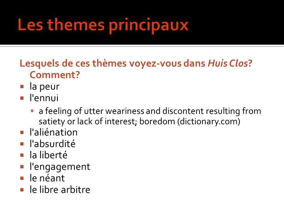 Les themes principaux Lesquels de ces thèmes voyez-vous dans Huis Clos Comment la peur. l ennui.
