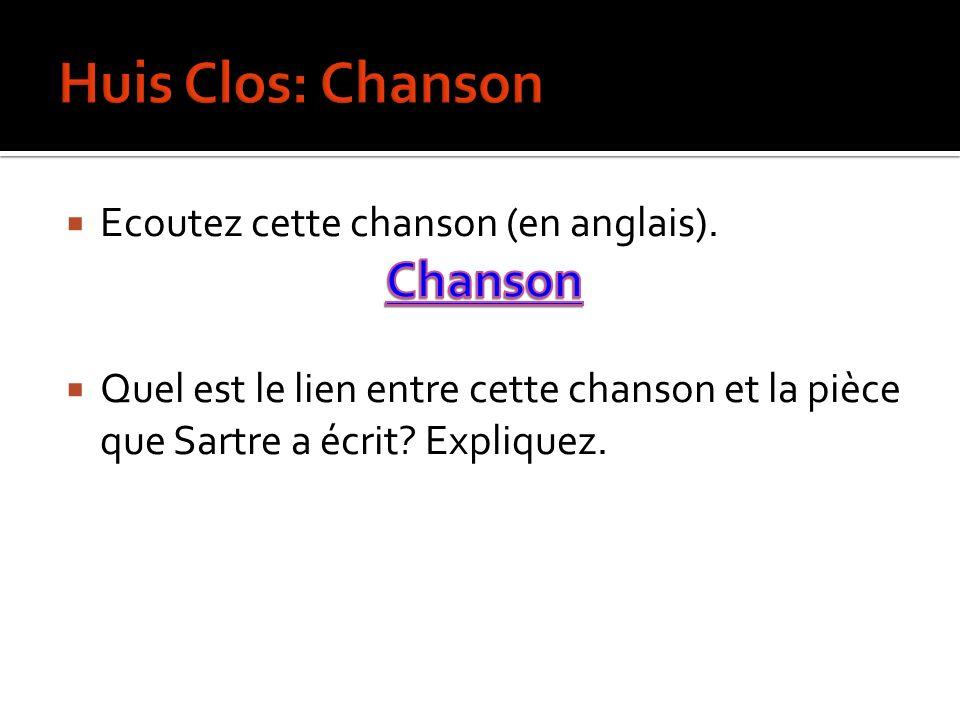 Huis Clos: Chanson Chanson Ecoutez cette chanson (en anglais).