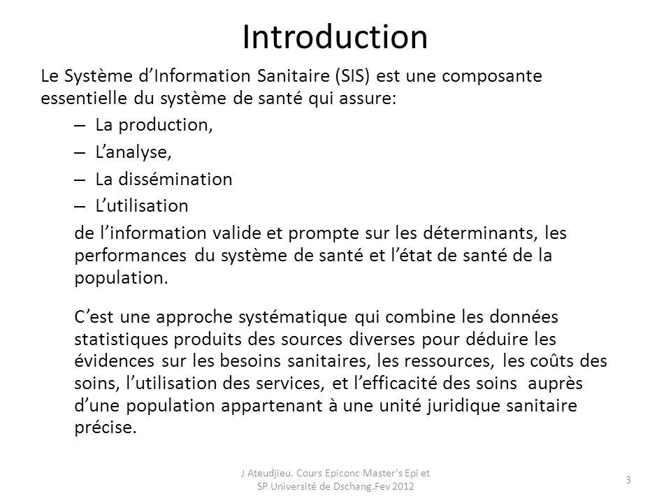 Introduction Le Système d'Information Sanitaire (SIS) est une composante essentielle du système de santé qui assure: