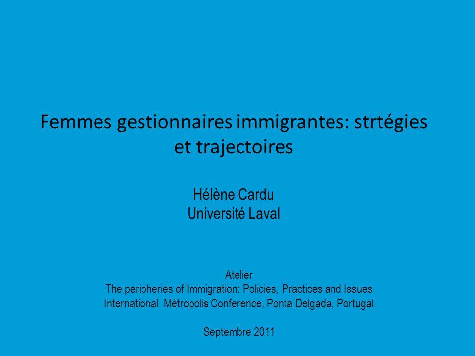 Femmes gestionnaires immigrantes: strtégies et trajectoires Hélène Cardu Université Laval