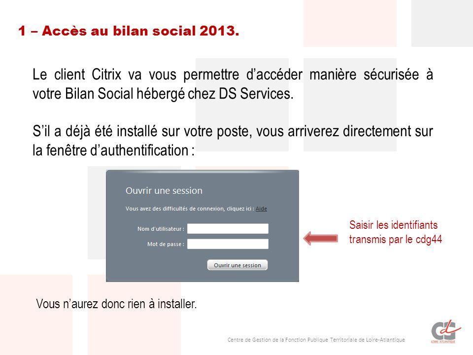 1 – Accès au bilan social 2013. Le client Citrix va vous permettre d'accéder manière sécurisée à votre Bilan Social hébergé chez DS Services.