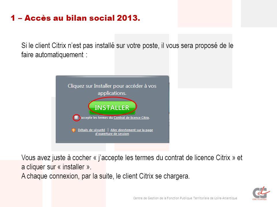 1 – Accès au bilan social 2013. Si le client Citrix n'est pas installé sur votre poste, il vous sera proposé de le.