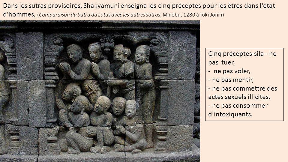 Dans les sutras provisoires, Shakyamuni enseigna les cinq préceptes pour les êtres dans l état d hommes, (Comparaison du Sutra du Lotus avec les autres sutras, Minobu, 1280 à Toki Jonin)