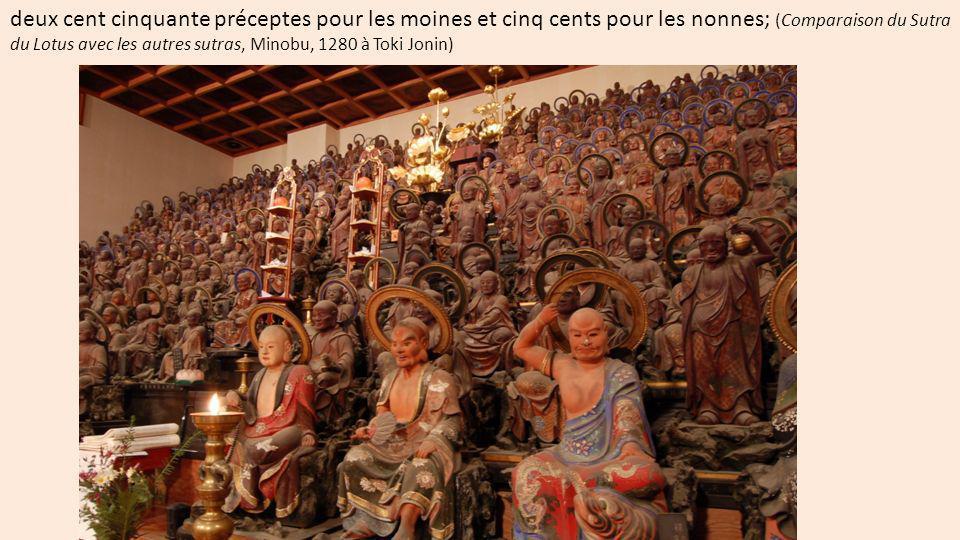 deux cent cinquante préceptes pour les moines et cinq cents pour les nonnes; (Comparaison du Sutra du Lotus avec les autres sutras, Minobu, 1280 à Toki Jonin)