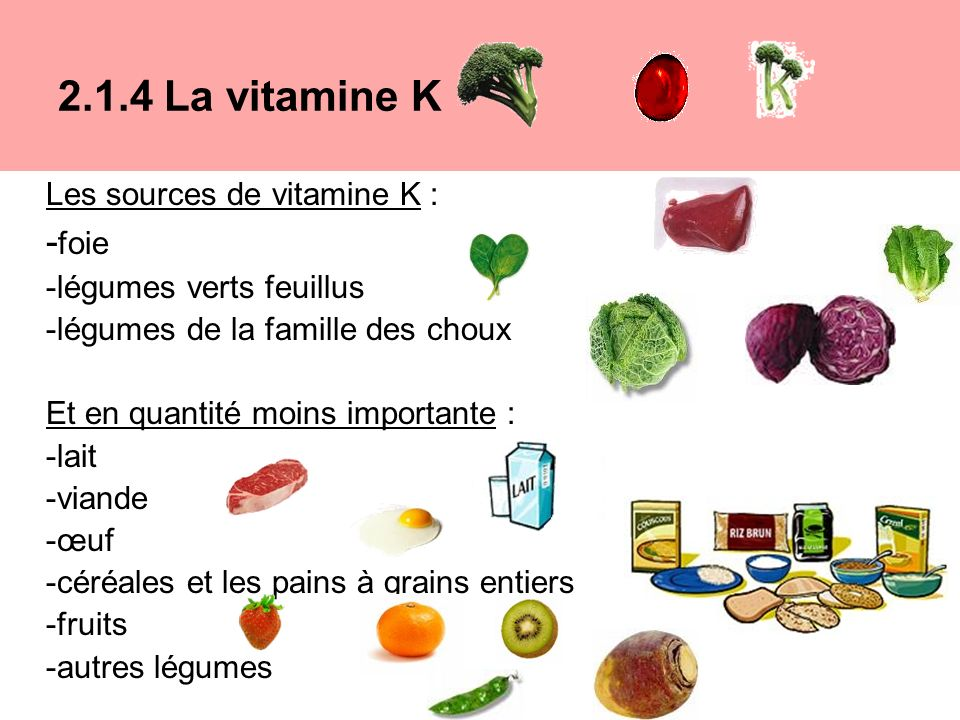 2.1.4 La vitamine K Les sources de vitamine K : -foie