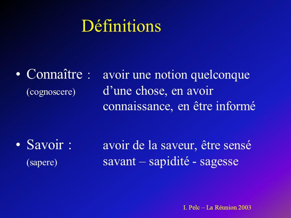 Définitions Connaître : avoir une notion quelconque (cognoscere) d'une chose, en avoir connaissance, en être informé.