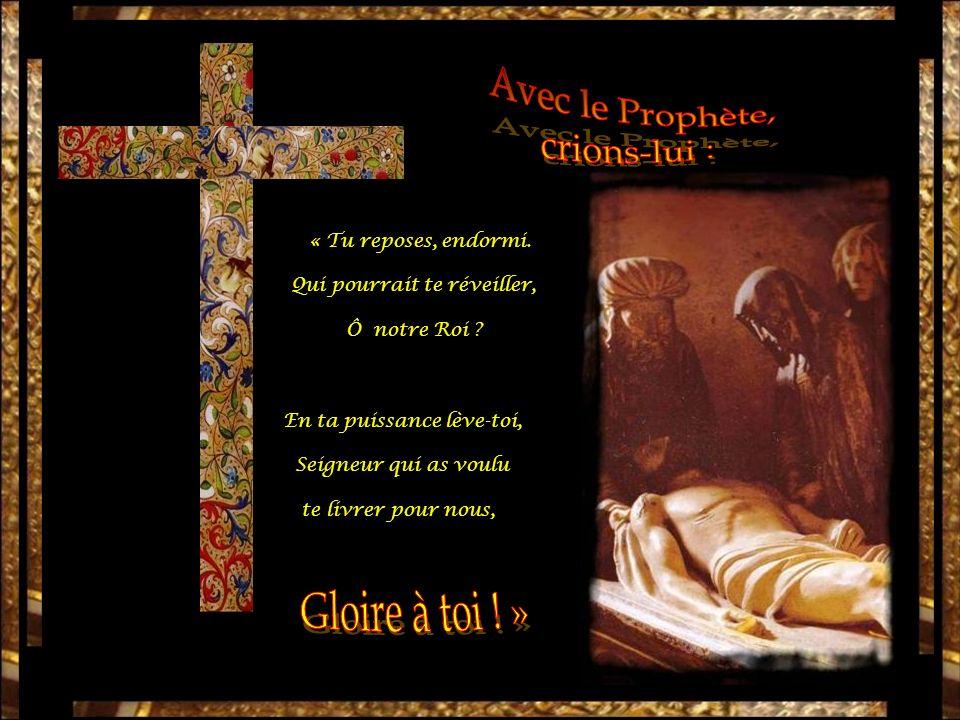 Avec le Prophète, crions-lui : Gloire à toi ! » « Tu reposes, endormi.