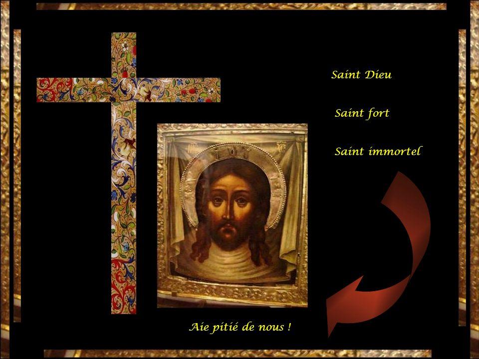 Saint Dieu Saint fort Saint immortel Aie pitié de nous !