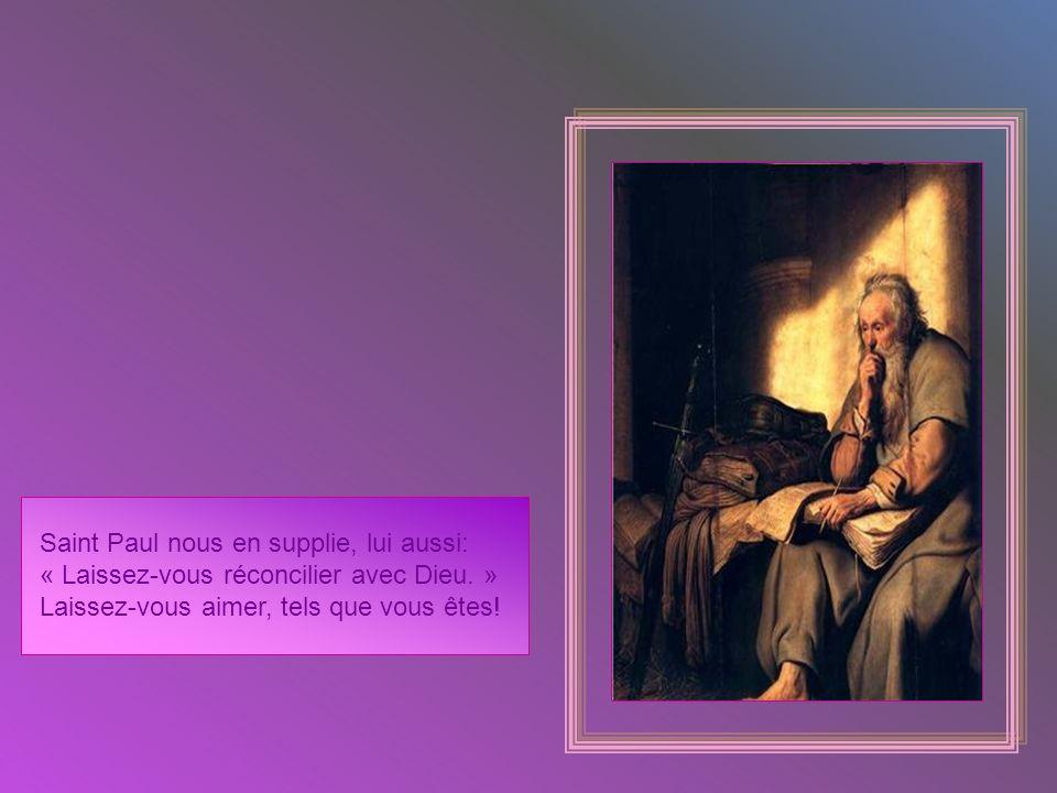 Saint Paul nous en supplie, lui aussi: