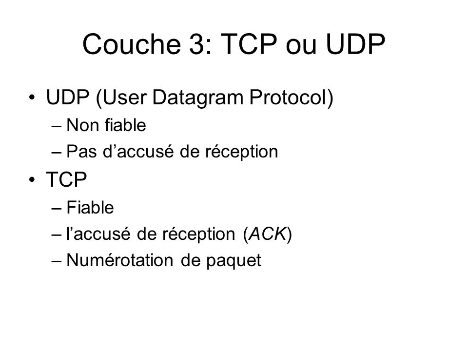 Couche 3: TCP ou UDP UDP (User Datagram Protocol) TCP Non fiable