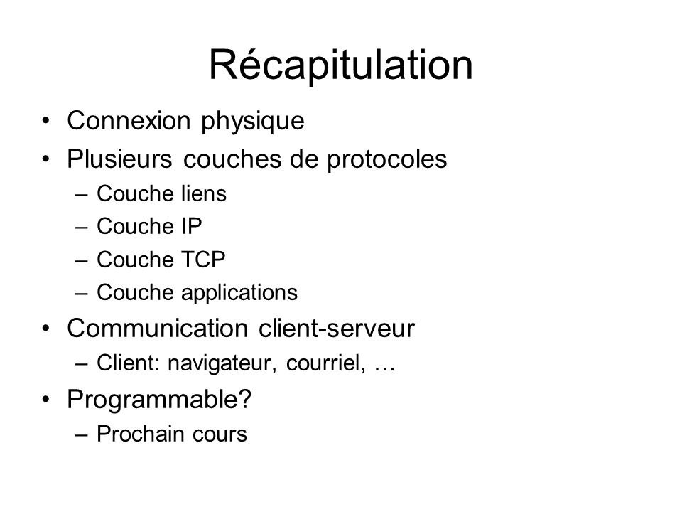 Récapitulation Connexion physique Plusieurs couches de protocoles