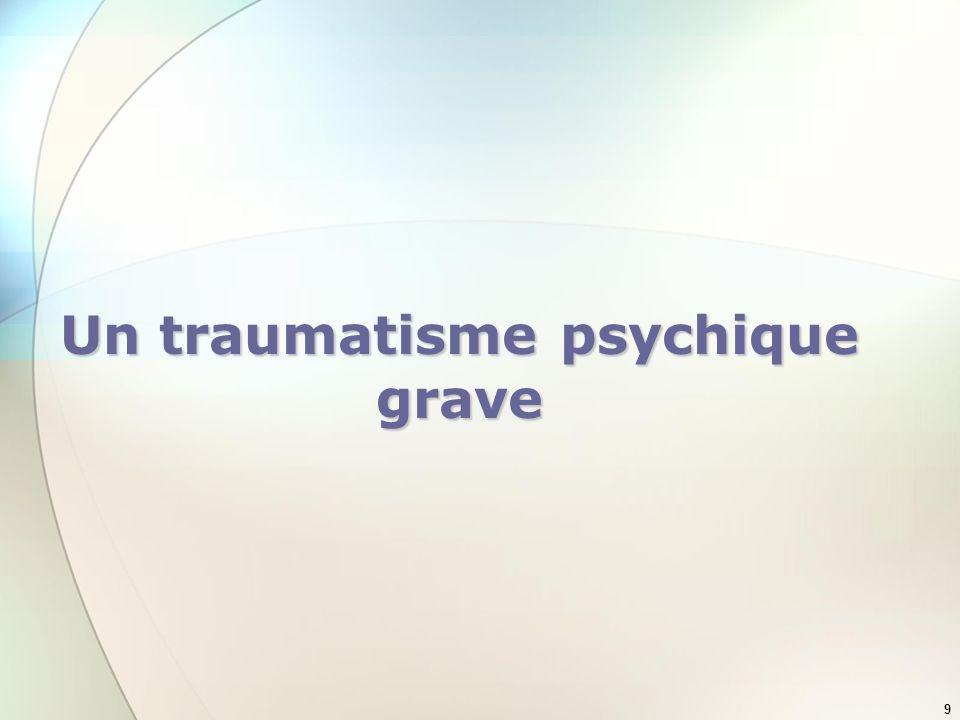 Un traumatisme psychique grave