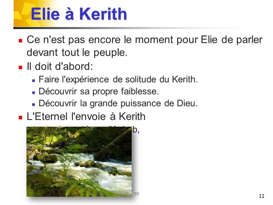 Elie à Kerith Ce n est pas encore le moment pour Elie de parler devant tout le peuple. Il doit d abord: