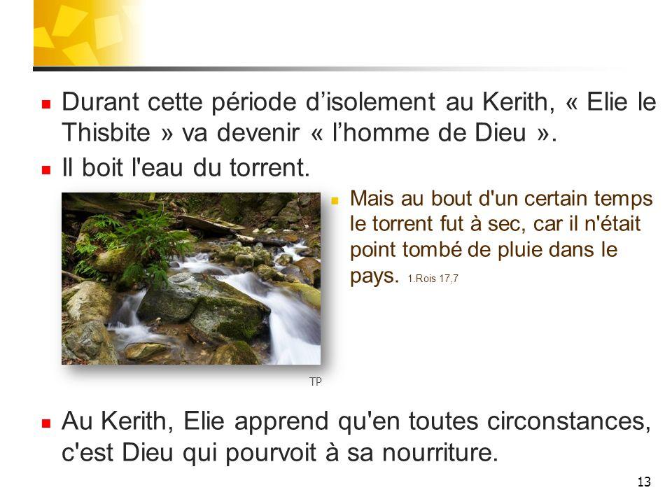 Durant cette période d'isolement au Kerith, « Elie le Thisbite » va devenir « l'homme de Dieu ».