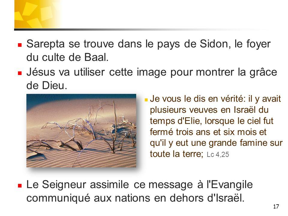 Sarepta se trouve dans le pays de Sidon, le foyer du culte de Baal.