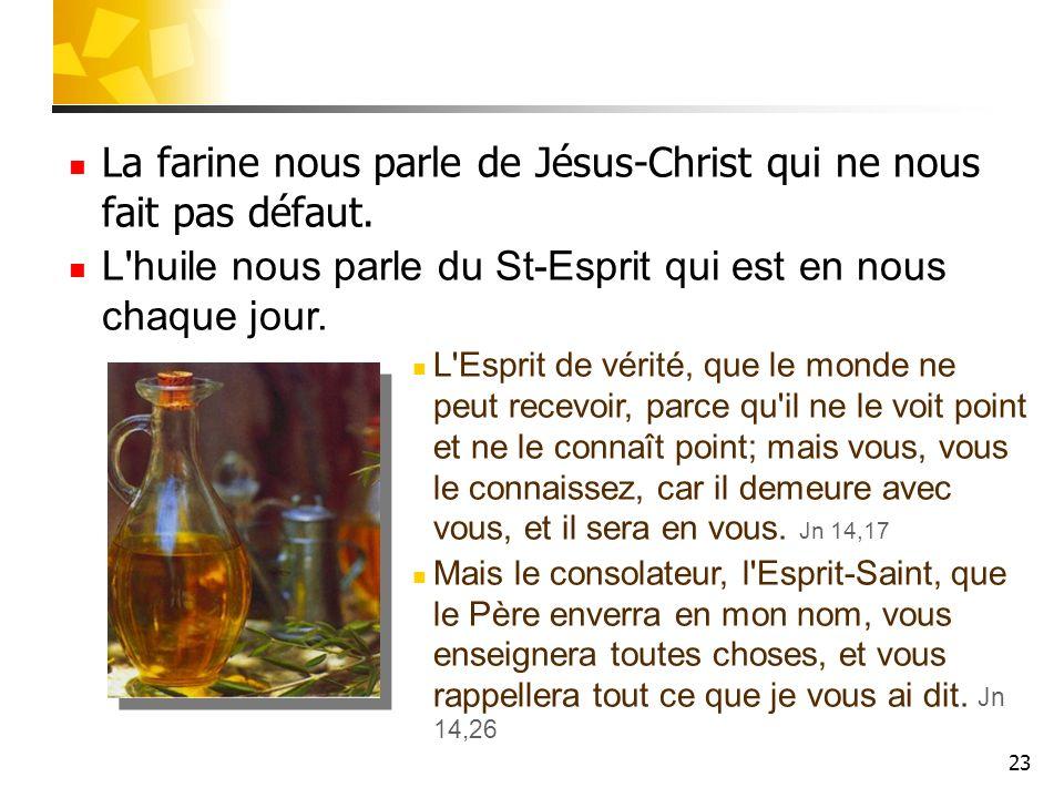 La farine nous parle de Jésus-Christ qui ne nous fait pas défaut.