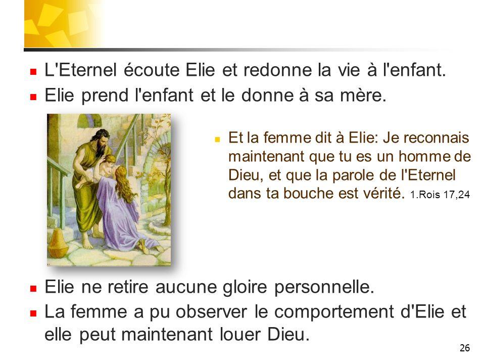 L Eternel écoute Elie et redonne la vie à l enfant.
