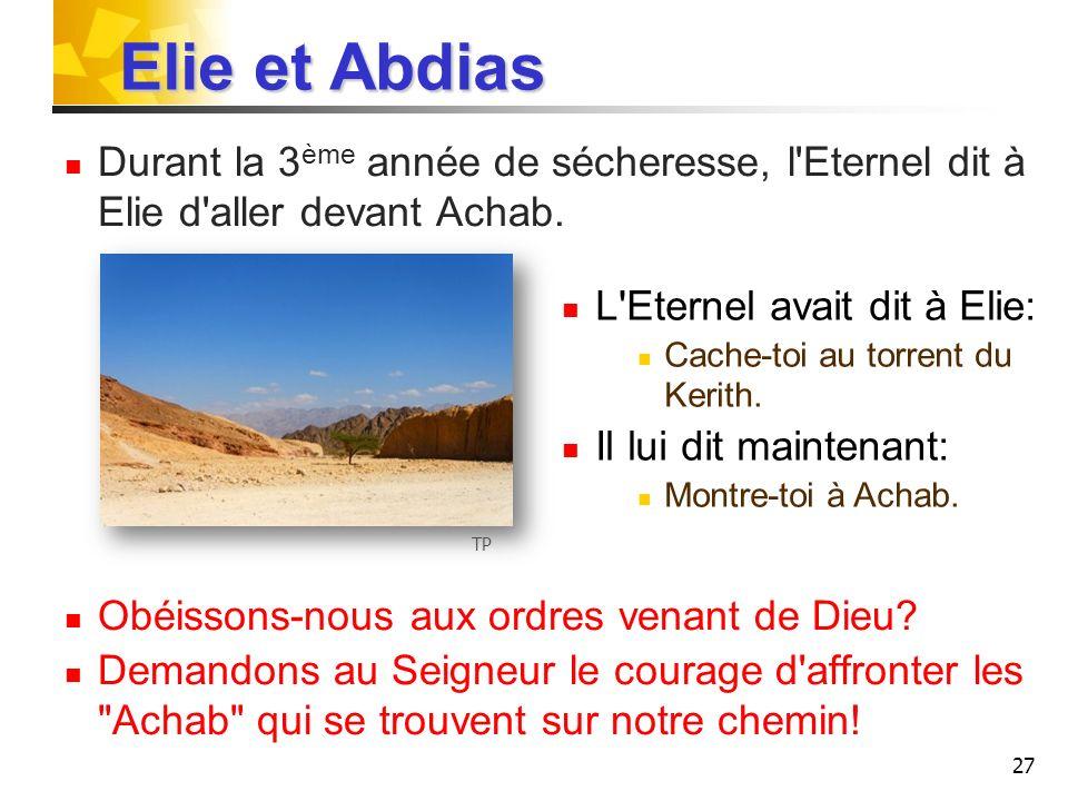 Elie et Abdias Durant la 3ème année de sécheresse, l Eternel dit à Elie d aller devant Achab. Obéissons-nous aux ordres venant de Dieu