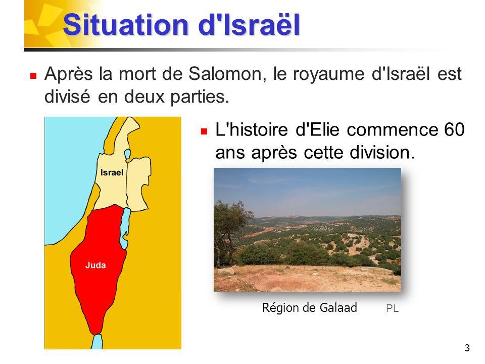Situation d Israël Après la mort de Salomon, le royaume d Israël est divisé en deux parties. L histoire d Elie commence 60 ans après cette division.