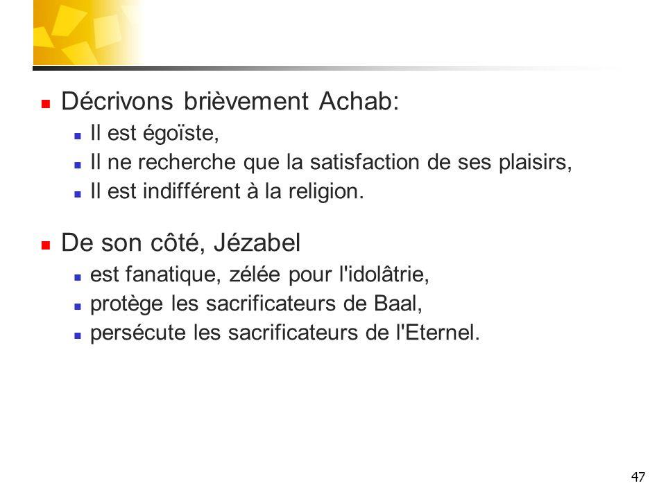 Décrivons brièvement Achab: