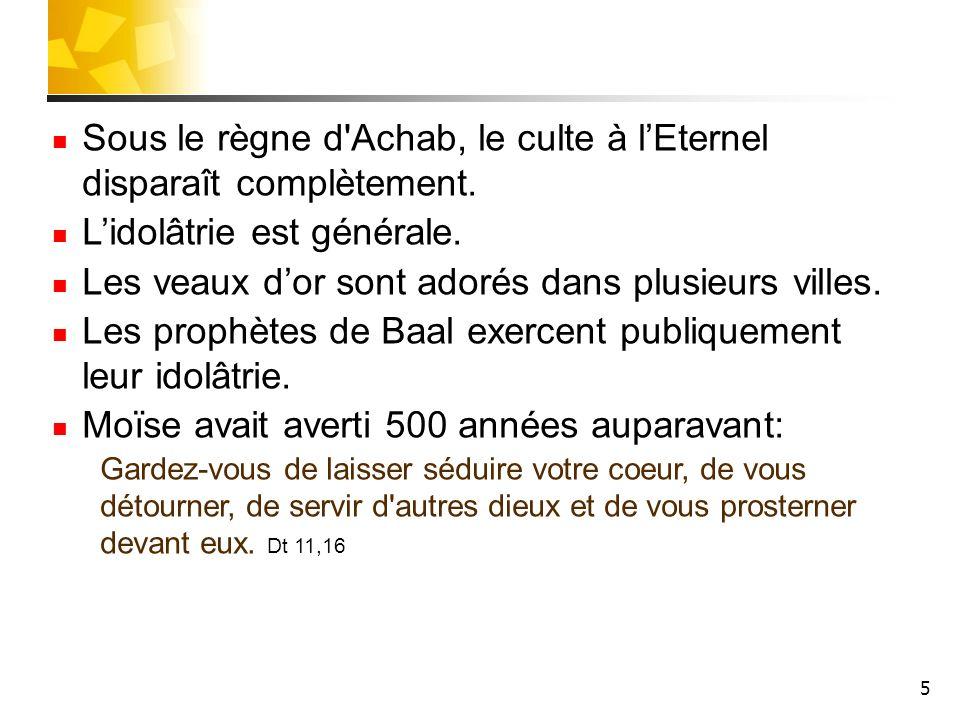 Sous le règne d Achab, le culte à l'Eternel disparaît complètement.
