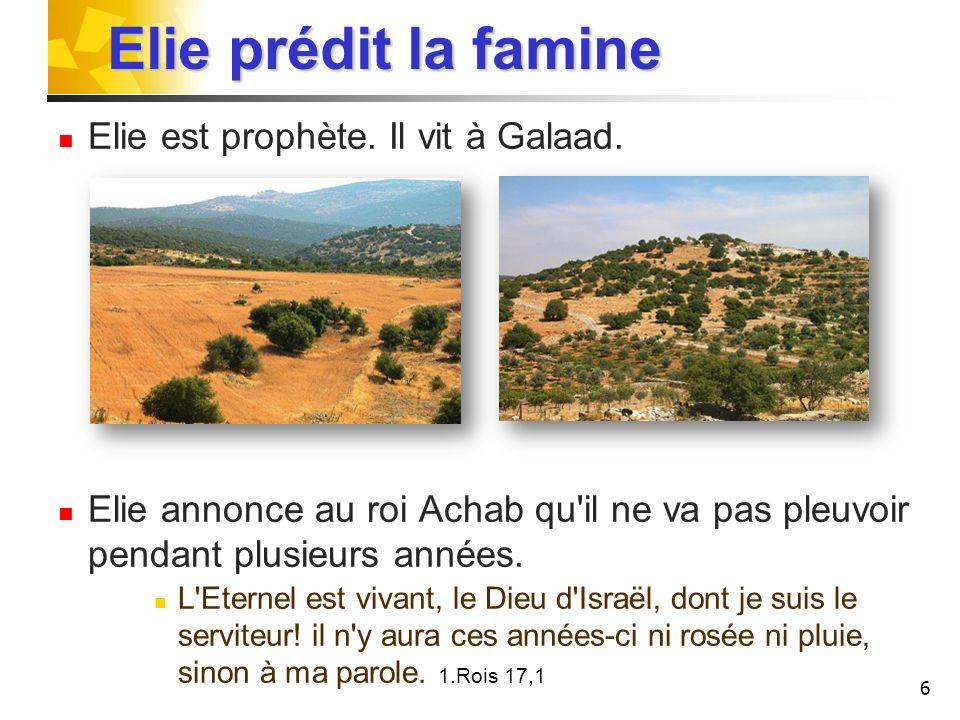 Elie prédit la famine Elie est prophète. Il vit à Galaad.