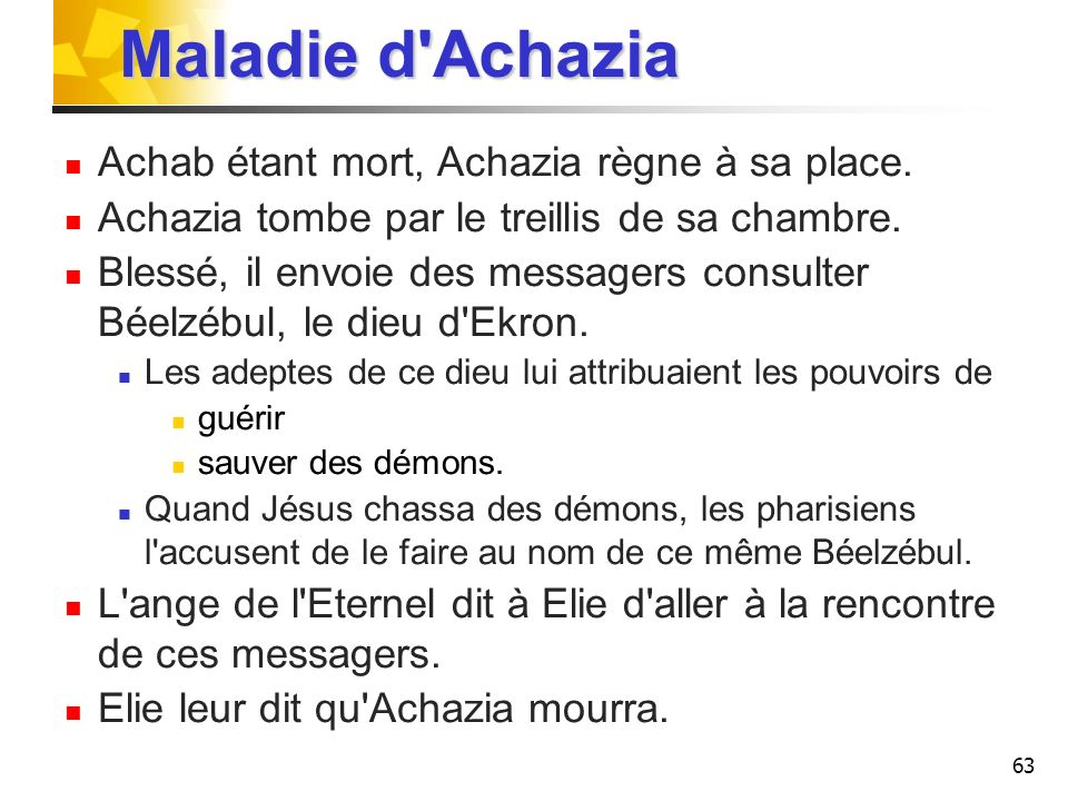 Maladie d Achazia Achab étant mort, Achazia règne à sa place.