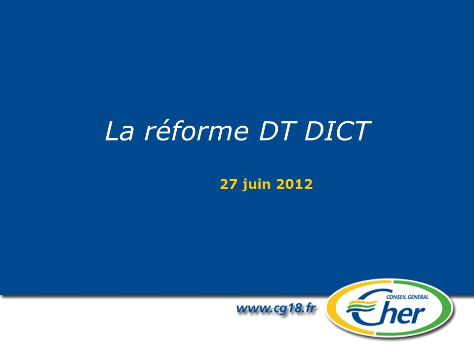 La réforme DT DICT 27 juin 2012