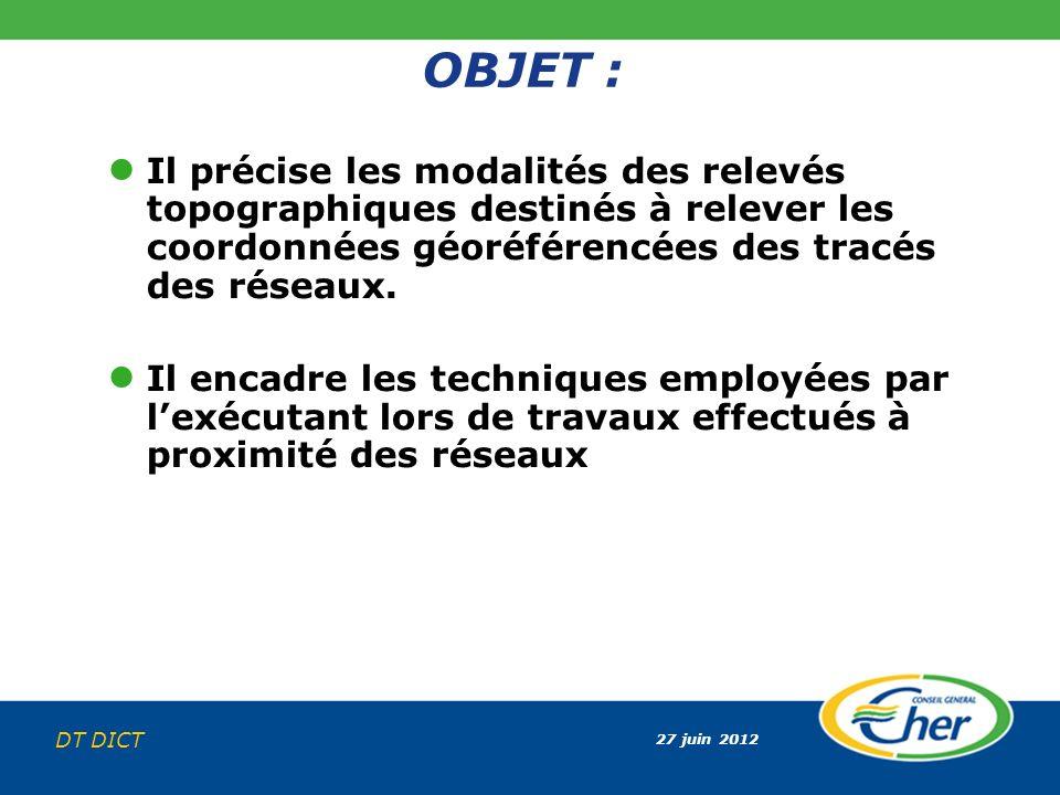 OBJET : Il précise les modalités des relevés topographiques destinés à relever les coordonnées géoréférencées des tracés des réseaux.