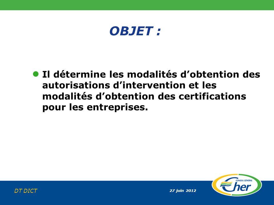 OBJET : Il détermine les modalités d'obtention des autorisations d'intervention et les modalités d'obtention des certifications pour les entreprises.